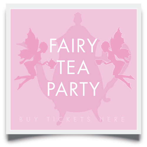 fairy tea parties but tickets here